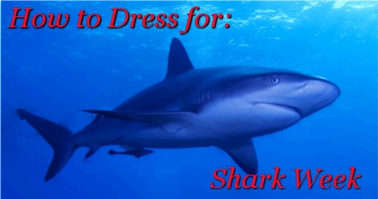 How to Dress for Shark Week